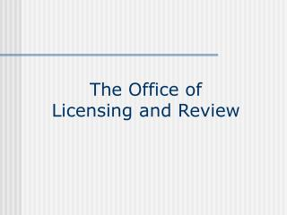The Office of Licensing and Review