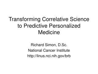 Transforming Correlative Science to Predictive Personalized Medicine