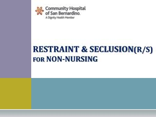 RESTRAINT & SECLUSION (R/S)  for NON-NURSING