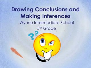 Drawing Conclusions and  Making Inferences Wynne Intermediate School 5 th Grade