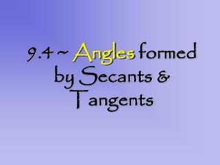 9.4 ~  Angles  formed by Secants & Tangents