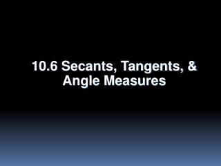 10.6 Secants, Tangents, & Angle Measures