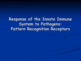 Response of the Innate Immune System to Pathogens: Pattern Recognition Receptors