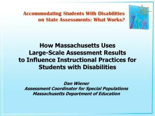 Dan Wiener Assessment Coordinator for Special Populations Massachusetts Department of Education