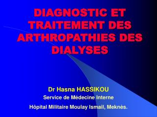DIAGNOSTIC ET TRAITEMENT DES ARTHROPATHIES DES DIALYSES