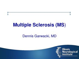 Multiple Sclerosis (MS )