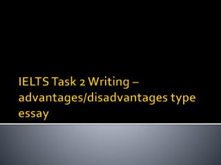 IELTS Task 2 Writing – advantages/disadvantages type essay