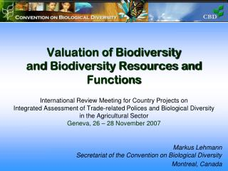 Markus Lehmann Secretariat of the Convention on Biological Diversity  Montreal, Canada