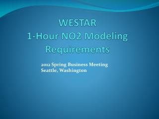 WESTAR 1-Hour NO2 Modeling Requirements