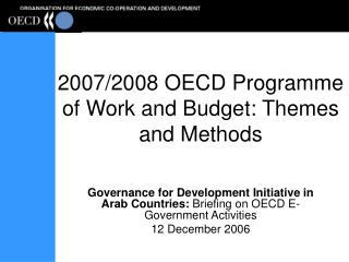 2007/2008 OECD Programme of Work and Budget: Themes and Methods