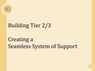 Building Tier 2/3  Creating a Seamless System of Support