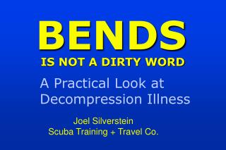 BENDS IS NOT A DIRTY WORD