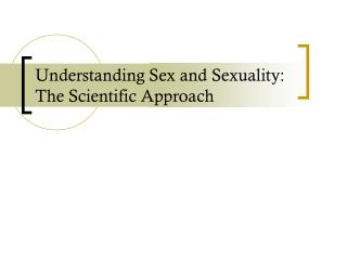 Understanding Sex and Sexuality: The Scientific Approach