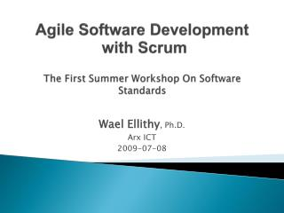 Agile Software Development  with Scrum  The First Summer Workshop On Software Standards
