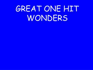 GREAT ONE HIT WONDERS