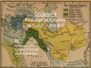 Chapter 4 First Age of Empires 1570 B.C. – 200 B.C .