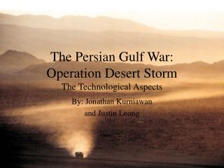 The Persian Gulf War: Operation Desert Storm The Technological Aspects