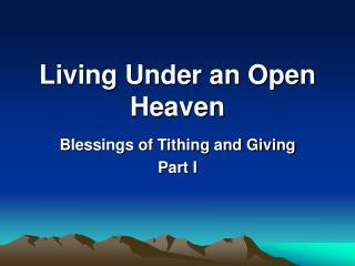 Living Under an Open Heaven