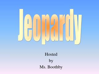 Hosted by Ms. Boothby
