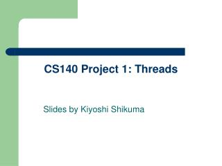 CS140 Project 1: Threads
