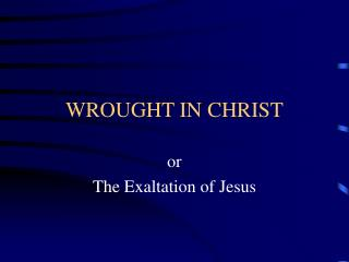 WROUGHT IN CHRIST