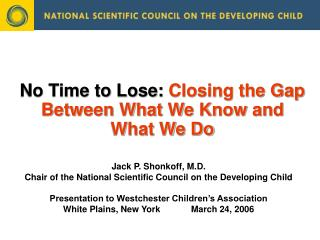 No Time to Lose:  Closing the Gap Between What We Know and What We Do