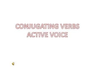 CONJUGATING VERBS ACTIVE VOICE