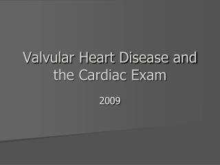 Valvular Heart Disease and the Cardiac Exam