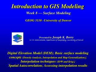 Introduction to GIS Modeling  Week 8   Surface Modeling   GEOG 3110  University of Denver