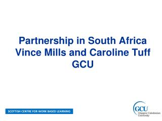 Partnership in South Africa Vince Mills and Caroline Tuff GCU