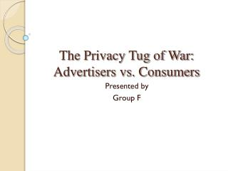 The Privacy Tug of War:  Advertisers vs. Consumers