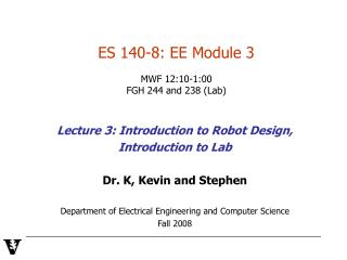 ES 140-8: EE Module 3  MWF 12:10-1:00   FGH 244 and 238 (Lab)