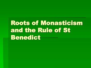 Roots of Monasticism and the Rule of St Benedict