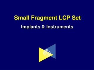 Small Fragment LCP Set     Implants & Instruments