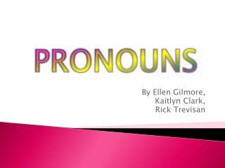 By Ellen Gilmore, K aitlyn Clark, Rick T revisan
