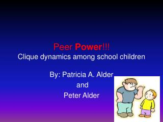 Peer  Power !!! Clique dynamics among school children