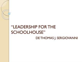 """LEADERSHIP FOR THE SCHOOLHOUSE"" DE THOMAS J. SERGIOVANNI"