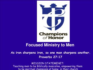 As iron sharpens iron, so one man sharpens another. Proverbs 27:17