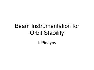 Beam Instrumentation for Orbit Stability
