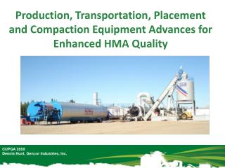 Production, Transportation, Placement and Compaction Equipment Advances for Enhanced HMA Quality