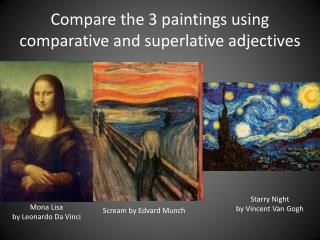 Compare the 3 paintings using comparative and superlative adjectives