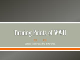Turning Points of WWII