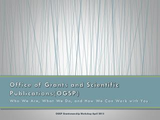 Office of Grants and Scientific  Publications(OGSP)