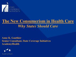 The New Consumerism in Health Care  Why States Should Care   Anne K. Gauthier