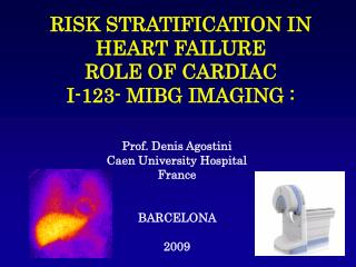RISK STRATIFICATION IN HEART FAILURE ROLE OF CARDIAC  I-123- MIBG IMAGING :