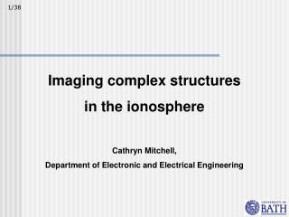 Imaging complex structures in the ionosphere Cathryn Mitchell,