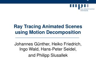 Ray Tracing Animated Scenes using Motion Decomposition