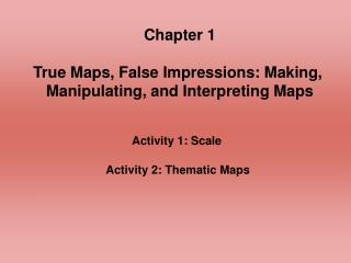 Chapter 1 True Maps, False Impressions: Making,  Manipulating, and Interpreting Maps