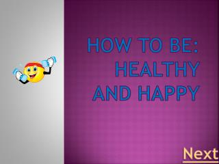 How to be: Healthy and Happy