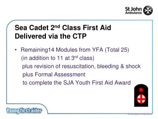 Sea Cadet 2 nd  Class First Aid Delivered via the CTP